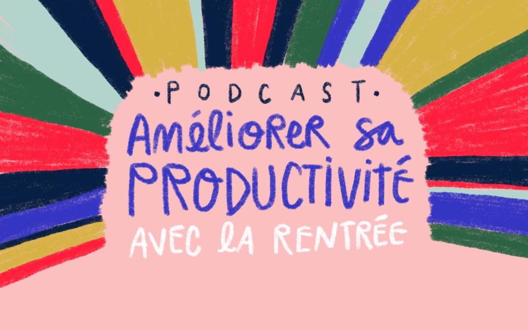 Ep.30 : Améliorer sa productivité avec la rentrée!