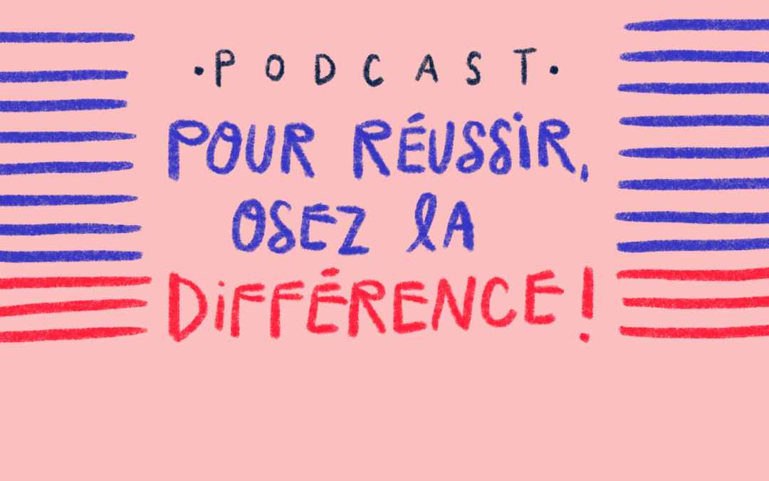 Ep.31 : Pour réussir, osez être différent!