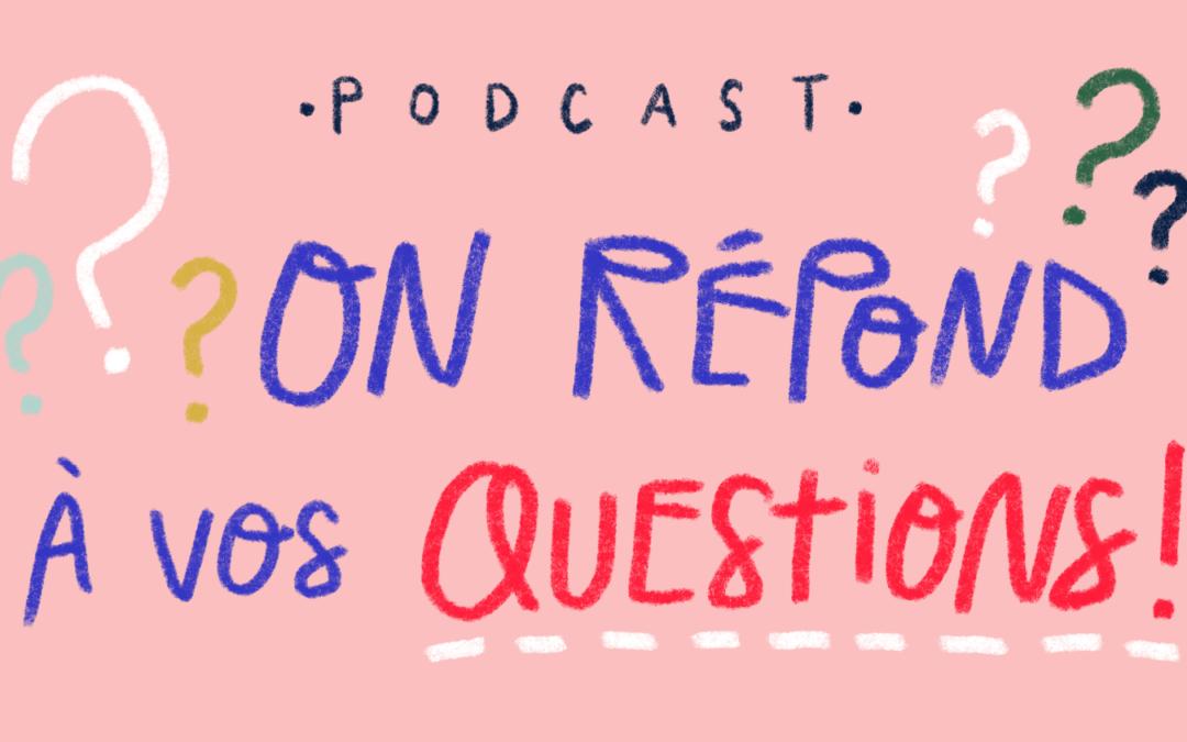 Ep.33 : On répond à vos questions!