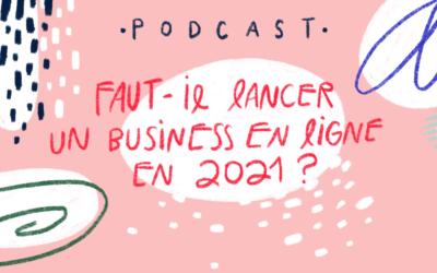 Ep.35 : Faut-il lancer un business en ligne en 2021 ?